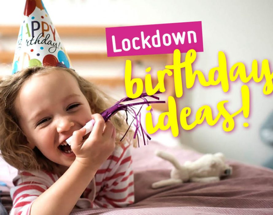 Celebrating your child's birthday during the lockdown