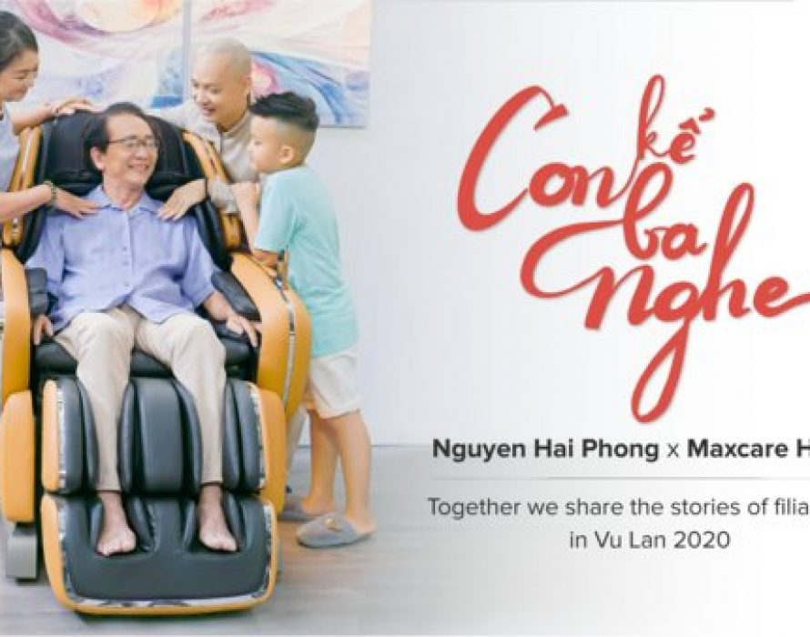 "MaxCare Home cooperates with the musician Nguyen Hai Phong to launch a MV ""Con Ke Ba Nghe"" with a meaningful message in Vu Lan Ceremony 2020"