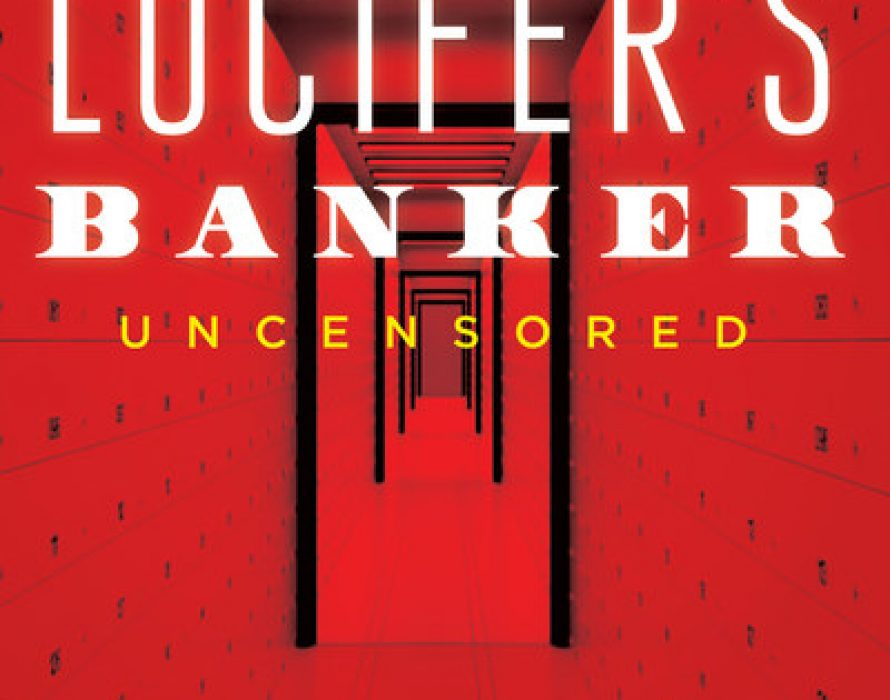 """World Renowned UBS Whistleblower, Bradley Birkenfeld, Leaves No Corrupt Stone Unturned With His Follow-Up Release, """"Lucifer's Banker UNCENSORED"""""""