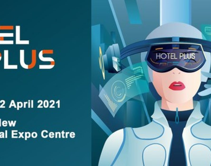 Hotel Plus 2021 Will Open a New Chapter to Gather over 2,000 Exhibitors with The Exhibition Space Of 200,000 sqm
