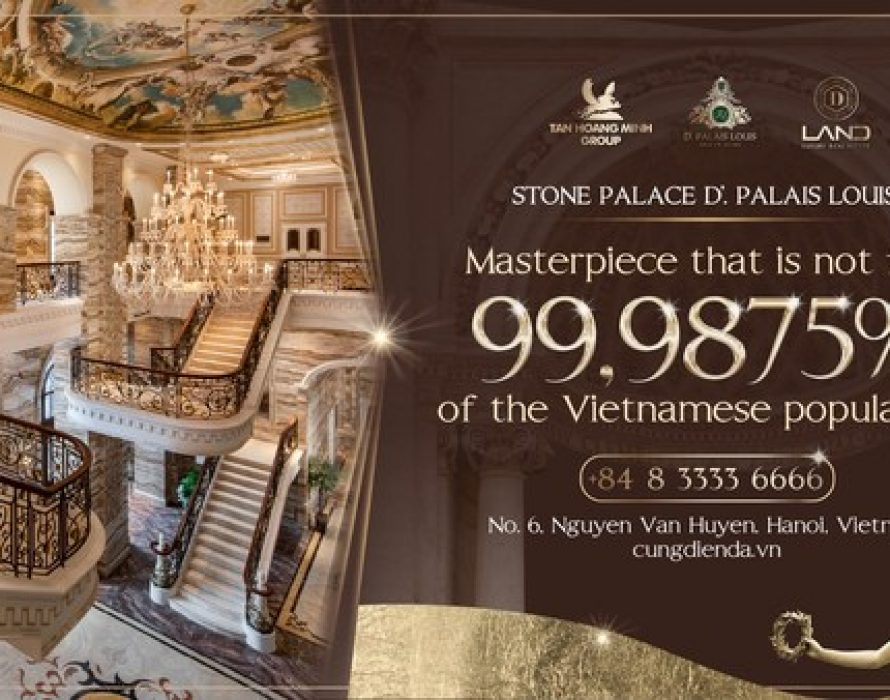 Stone Palace D'. Palais Louis – the palace not for 99.9875% of Vietnam's Population
