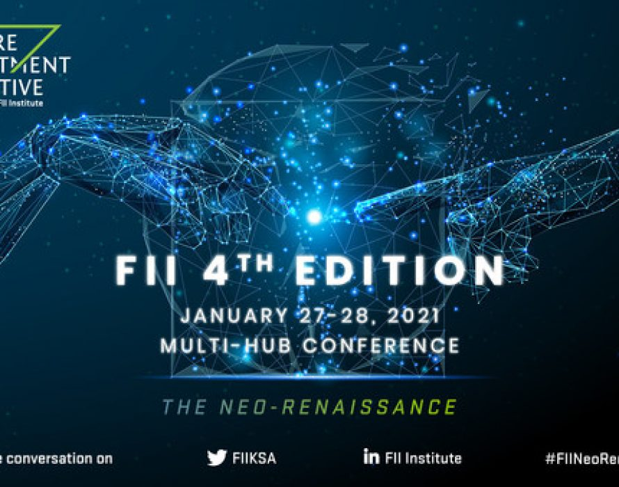 """FII Institute Unveils the 4th Edition of the Future Investment Initiative held under the theme of """"The Neo-Renaissance"""" – A multi-hub conference on the rebirth of the global economy"""