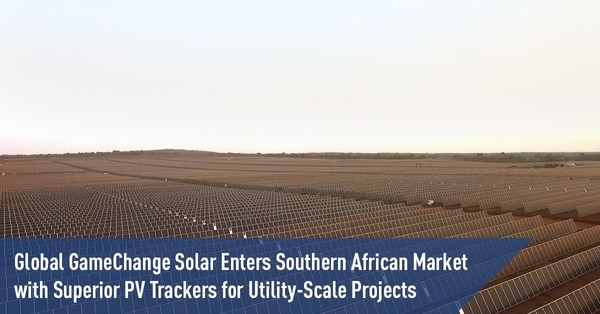 Global GameChange Solar Enters Southern African Market with Superior PV Trackers for Utility-Scale Projects
