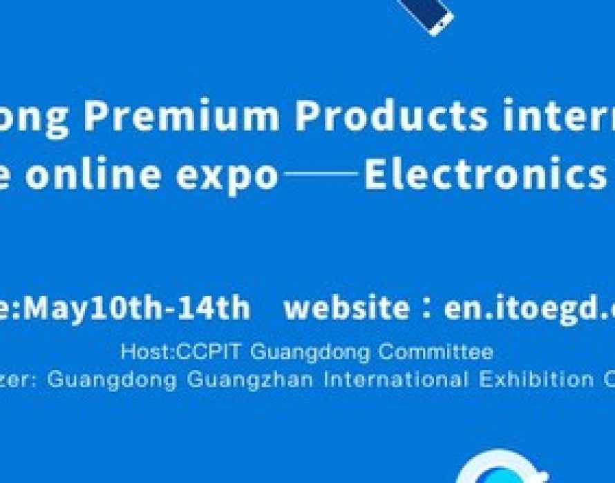 Guangdong Premium Products International Trade Online Expo – Electronics Expo Kicks Off