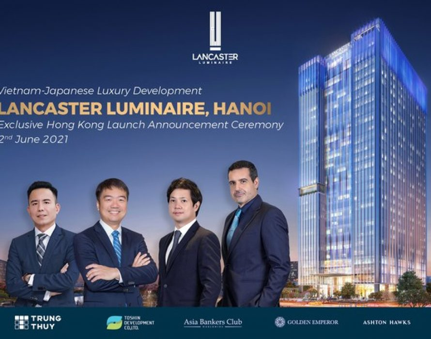 Lancaster Luminaire by Trung Thuy Group & Takashimaya subsidiary Toshin Development to Launch in Hong Kong