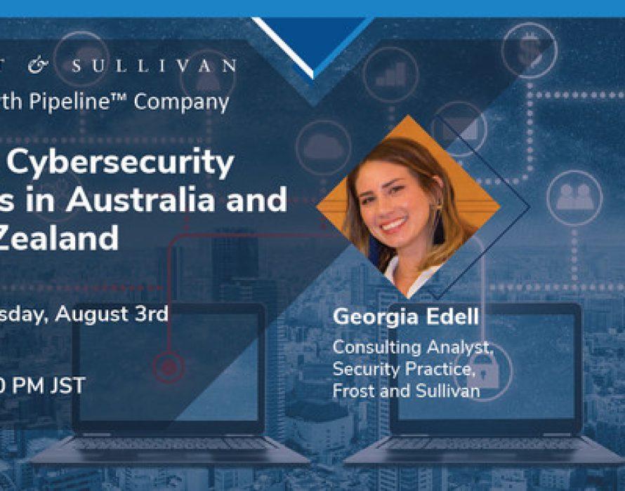 Frost & Sullivan Analyzes Top 3 Cybersecurity Trends Transforming Australian and New Zealand Enterprises
