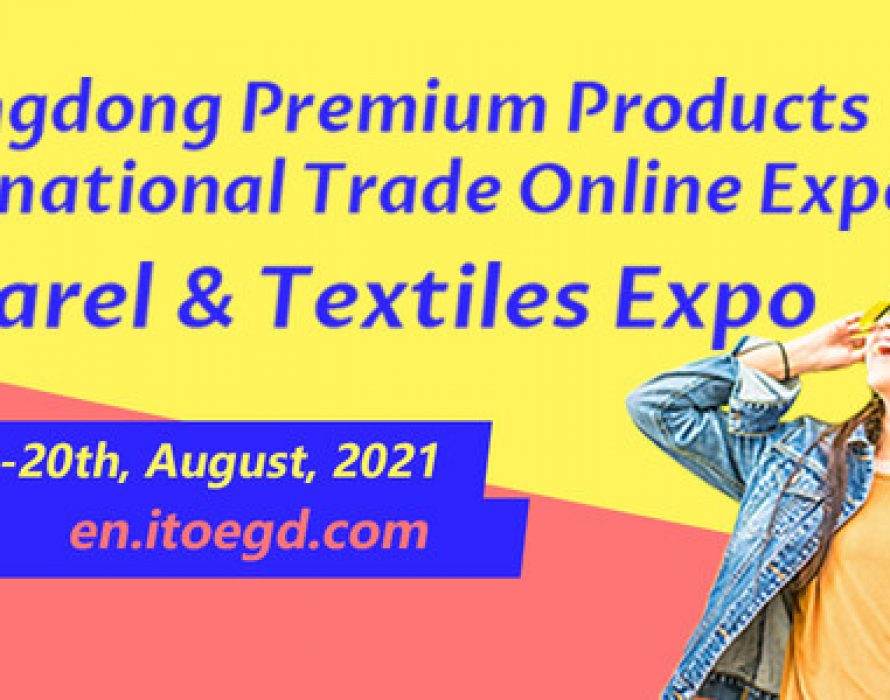 Guangdong Premium Products International Trade Online Expo – Apparel & Textiles Expo opens