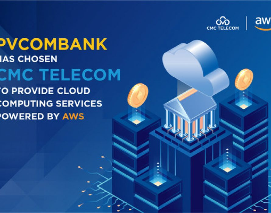 PVcomBank has chosen CMC Telecom to provide Cloud Computing services powered by AWS